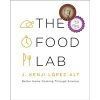 The Food Lab : Better Home Cooking Through Science