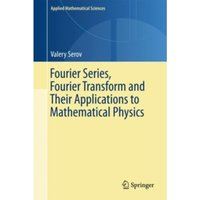 Fourier Series, Fourier Transform and Their Applications to Mathematical Physics : 197