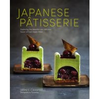 Japanese Patisserie: Exploring the Beautiful and Delicious Fusion of East Meets West by James Campbell (Hardback, 2017)