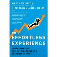 The Effortless Experience : Conquering the New Battleground for Customer Loyalty