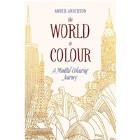 The World in Colour : A Mindful Colouring Journey
