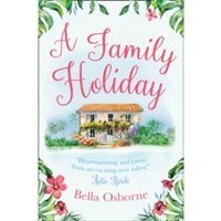 A Family Holiday : A Heartwarming Summer Romance for Fans of Katie Fforde