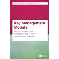 Key Management Models, 3rd Edition : The 75+ Models Every Manager Needs to Know