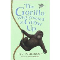 The Gorilla Who Wanted to Grow Up by Jill Tomlinson (Paperback, 2014)