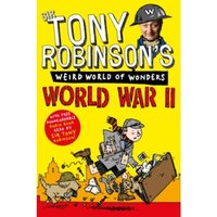 Tony Robinson's Weird World of Wonders - World War II by Sir Tony Robinson (Paperback, 2013)