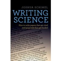Writing Science: How to Write Papers That Get Cited and Proposals That Get Funded by Joshua Schimel (Paperback, 2011)