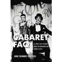 Cabaret FAQ : All That's Left to Know About the Broadway and Cinema Classic