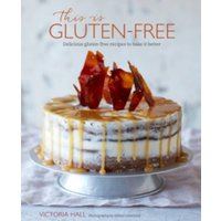 This is Gluten-free : Delicious Gluten-Free Recipes to Bake it Better