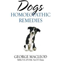 Dogs: Homoeopathic Remedies by George Macleod (Paperback, 2005)