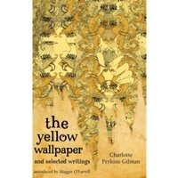 The Yellow Wallpaper And Selected Writings by Charlotte Perkins Gilman (Paperback, 2009)