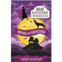 Rose Raventhorpe Investigates: Hounds and Hauntings : Book 3