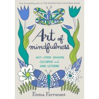 Art of Mindfulness : Anti-stress drawing, colouring and hand lettering