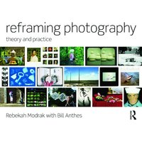 Reframing Photography : Theory and Practice