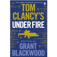 Tom Clancy's Under Fire : INSPIRATION FOR THE THRILLING AMAZON PRIME SERIES JACK RYAN