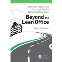 Beyond the Lean Office : A Novel on Progressing from Lean Tools to Operational Excellence