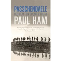 Passchendaele : The Battle That Nearly Lost the Allies the War
