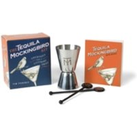 The Tequila Mockingbird Kit : Cocktails with a Literary Twist