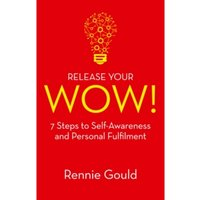 Release Your Wow! : 7 Steps to Self Awareness & Personal Fulfilment