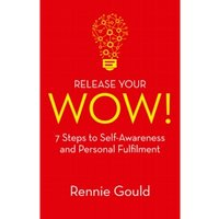 Release Your Wow!: 7 Steps to Self Awareness & Personal Fulfilment by Rennie Gould (Paperback, 2017)