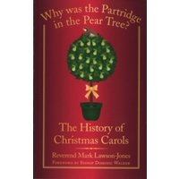 Why was the Partridge in the Pear Tree? : The History of Christmas Carols