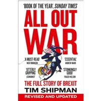 All Out War : The Full Story of How Brexit Sank Britain's Political Class