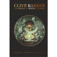 Clive Barker's The Great & Secret Show (Oversized Deluxe Hardcover)