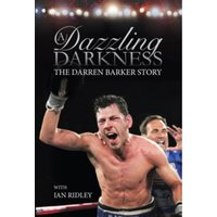 A Dazzling Darkness : The Darren Barker Story