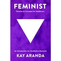 Feminist Theories and Concepts in Healthcare : An Introduction for Qualitative Research
