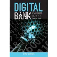 Digital Bank : Strategies to Launch or Become a Digital Bank