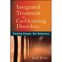 Integrated Treatment for Co-Occurring Disorders : Treating People, Not Behaviors