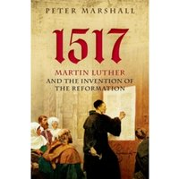 1517: Martin Luther and the Invention of the Reformation by Peter Marshall (Hardback, 2017)