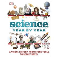 Science Year by Year: A visual history, from stone tools to space travel by DK (Hardback, 2017)