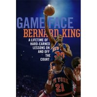 Game Face : A Lifetime of Hard-Earned Lessons On and Off the Basketball Court