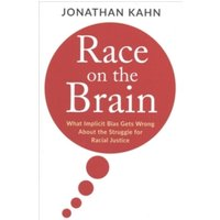 Race on the Brain: What Implicit Bias Gets Wrong About the Struggle for Racial Justice by Jonathan Kahn (Hardback, 2017)