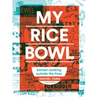 My Rice Bowl : Deliciously Improbable Korean Recipes from an Unlikely American Chef