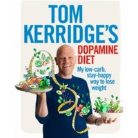 Tom Kerridge's Dopamine Diet : My low-carb, stay-happy way to lose weight