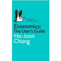 Economics: The User's Guide: A Pelican Introduction by Ha-Joon Chang (Paperback, 2014)