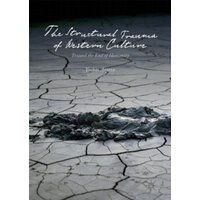 The Structural Trauma of Western Culture : Toward the End of Humanity