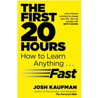 The First 20 Hours : How to Learn Anything ... Fast