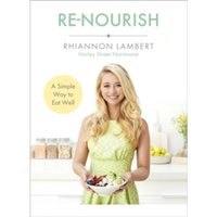 Re-Nourish : A Simple Way to Eat Well