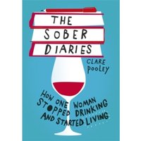 The Sober Diaries : How one woman stopped drinking and started living