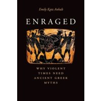 Enraged : Why Violent Times Need Ancient Greek Myths