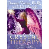 Crystal Therapy : How to Heal and Empower Your Life with Crystal Energy
