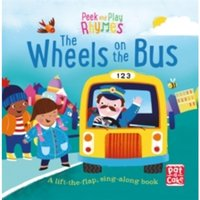 Peek and Play Rhymes: The Wheels on the Bus : A baby sing-along board book with flaps to lift