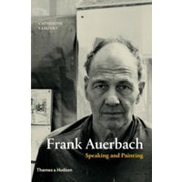 Frank Auerbach : Speaking and Painting