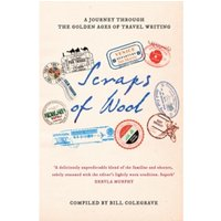 Scraps of Wool : A Journey Through the Golden Age of Travel Writing