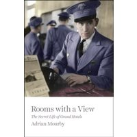 Rooms with a View : The Secret Life of Grand Hotels