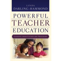 Creating Powerful Teacher Education : Lessons from Excellent Teacher Education Programs