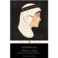 A Woman in Arabia : The Writings of the Queen of the Desert