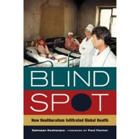 Blind Spot : How Neoliberalism Infiltrated Global Health : 30